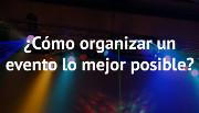 ¿Cómo organizar un evento lo mejor posible?
